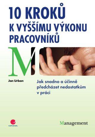 10 kroků k vyššímu výkonu pracovníků - Jan Urban