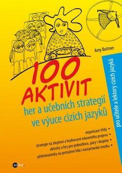 100 aktivit, her a učebních strategií ve výuce cizích jazyků - Amy Buttner
