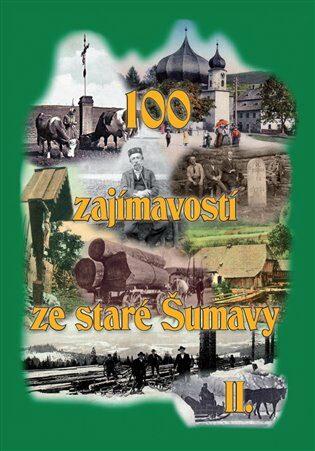 100 zajímavostí ze staré Šumavy II. - kolektiv autorů