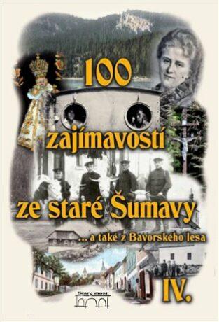 100 zajímavostí ze staré Šumavy IV. - kolektiv autorů