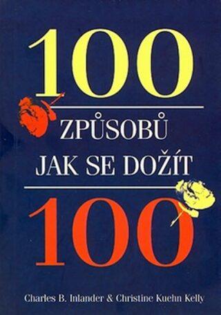 100 způsobů jak se dožít 100 - Inlander Charles B., Kelly Christine K.