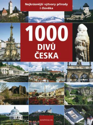 1000 divů Česka - Nejkrásnější výtvory přírody i člověka - Vladimír Soukup, Zdeněk Thoma