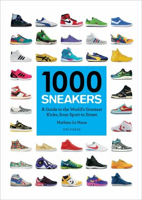 1000 Sneakers: A Guide to the World's Greatest Kicks, from Sport to Street - Le Maux