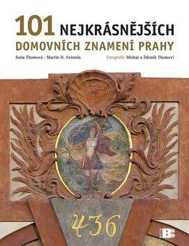 101 nejkrásnějších domovních znamení Prahy - Martin D. Antonín, Soňa Thomová