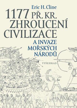 1177 př. Kr. Zhroucení civilizace a invaze mořských národů - Eric H. Cline