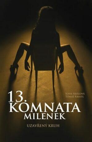 13. komnata milenek - Uzavřený kruh - Sofie Králová, Tomáš Kristl