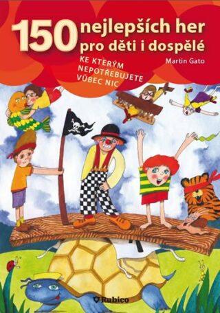 150 nejlepších her pro děti i dospělé - Gato Martin