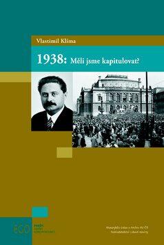1938: Měli jsme kapitulovat? - Vlastimil Klíma