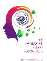103 osobností české fotografie - FOTOEXPO 2013-2017