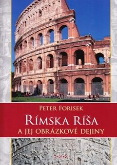 Rímska ríša a jej obrázkové dejiny - Peter Forisek
