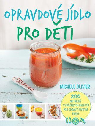 Opravdové jídlo pro děti - Michele Olivier