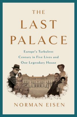 The Last Palace: Europe´s Turbulent Century in Five Lives and One Legendary House - Norman Eisen