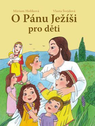 O Pánu Ježíši pro děti - Vlasta Švejdová, Miriam Holíková
