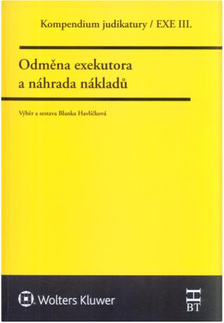 Kompendium judikatury/EXE III. - Odměna exekutora a náhrada nákladů - Blanka Havlíčková
