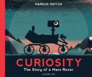Curiosity : The Story of a Mars Rover - Motum Markus