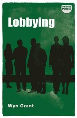 Lobbying : The Dark Side of Politics - Grant Wyn