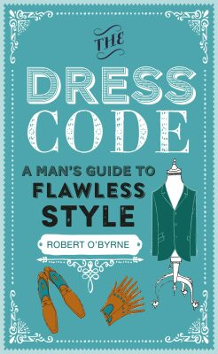 The Dress Code: A man's guide to flawless style - Robert O'Byrne
