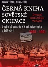 Černá kniha sovětské okupace: Sovětská armáda v Československu a její oběti 1968-1991 - druhé doplněné vydání - Ivo Pejčoch, Prokop Tomek