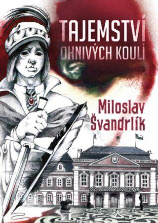 Tajemství ohnivých koulí - Miloslav Švandrlík