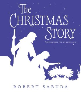 The Christmas Story : An Exquisite Pop-up Retelling - Robert Sabuda