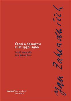 Jan Zahradníček. Čtení o básníkovi z let 1930–1960 - Josef Vojvodík, Jan Wiendl