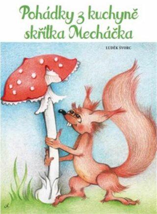 Pohádky z kuchyně skřítka Mecháčka - Luděk Švorc