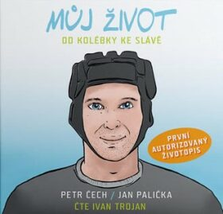 Můj život - Od kolébky ke slávě - Jan Palička, Petr Čech