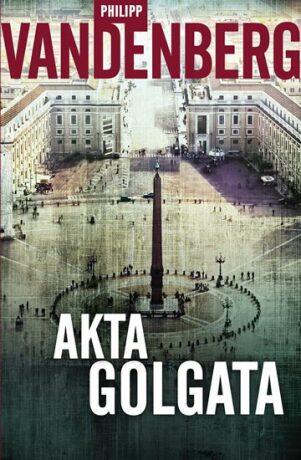 Akta Golgata - Philipp Vandenberg