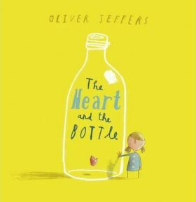 The Heart and the Bottle - Oliver Jeffers