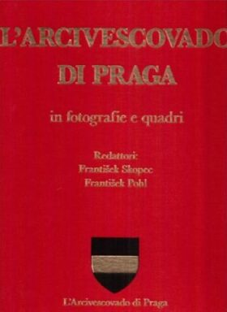L´Arcivescovado di Praga in fotografie e quadri - František Pohl, František Skopec
