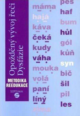 Opožděný vývoj řeči: Dysfázie: metodika reedukace - Dana Kutálková