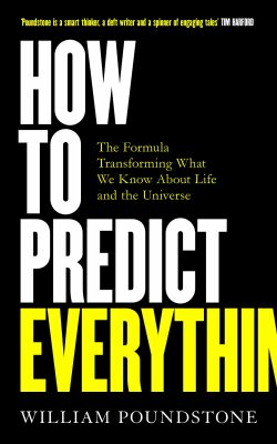 How to Predict Everything : The Formula Transforming What We Know About Life and the Universe - William Poundstone