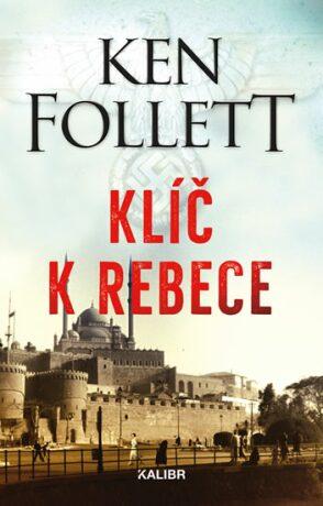 Klíč k Rebece - Ken Follett