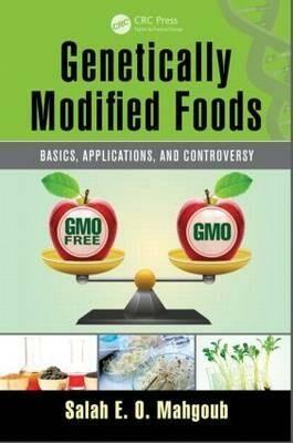 Genetically Modified Foods : Basics, Applications, and Controversy - Mahgoub Salah E.O.