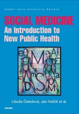 Social Medicine - An Introduction to New Public Health - Libuše Čeledová, Jan Holčík
