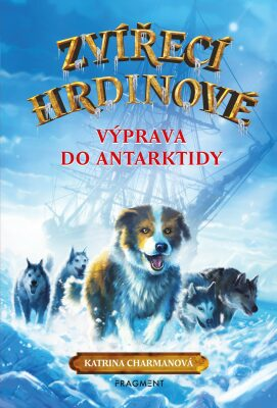 Zvířecí hrdinové – Výprava do Antarktidy - Katrina Charmanová