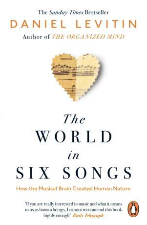 The World in Six Songs : How the Musical Brain Created Human Nature - Daniel J. Levitin