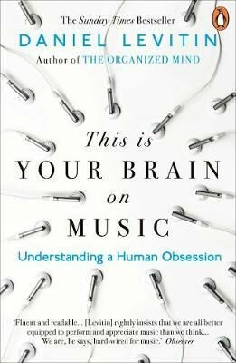 This is Your Brain on Music : Understanding a Human Obsession - Daniel J. Levitin