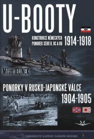 U-BOOTY konstrukce německých ponorek sérií U, UC a UB 1914-1918 / Ponorky v Rusko-Japonské válce 1904-1905 - Milan Jelínek