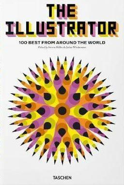 The Illustrator: 100 Best from around the World - Julius Wiedemann, Steven Heller