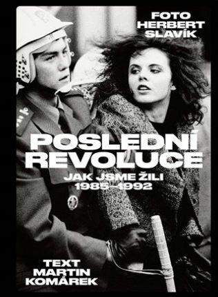 Poslední revoluce: Jak jsme žili (1985-1992) - Herbert Slavík, Martin Komárek