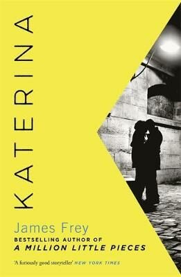 Katerina : The new novel from the author of the bestselling A Million Little Pieces - James Frey