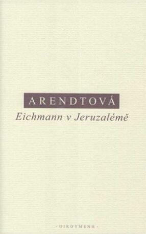Eichmann v Jeruzalémě - Hannah Arendtová