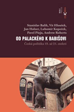 Od Palackého k Babišovi - Česká politika 19. až 21. století - Stanislav Balík