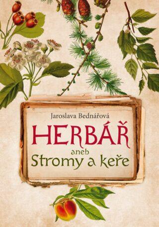 Herbář aneb stromy a keře - Jaroslava Bednářová