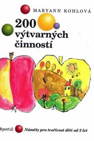 200 výtvarných činností - Náměty pro tvořivost dětí od 3 let - Maryann Kohlová