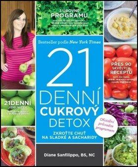 21denní cukrový detox – Zkroťte chuť na sladké a sacharidy - Diane Sanfilippo
