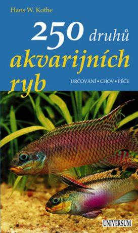 250 druhů akvarijních ryb Určování, chov, péče - Hans W. Kothe
