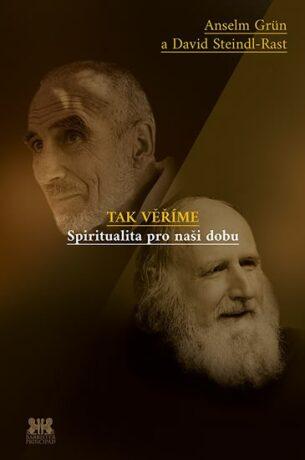 Tak věříme - Anselm Grün, David Steindl-Rast