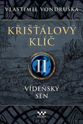 Křišťálový klíč II - Vídeňský sen - Vlastimil Vondruška